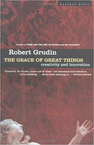 The Grace Of Great Things Creativity And Innovation Robert Grudin