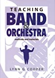Teaching Band and Orchestra: Methods and Materials, Lynn G. Cooper, 1579992757