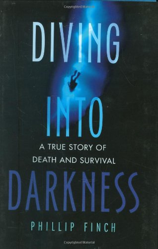 Diving into Darkness: A True Story of Death and Survival