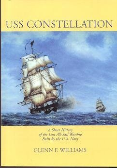 USS Constellation: A short history of the last all-sail warship built by the U.S. Navy (History Of Constellations)