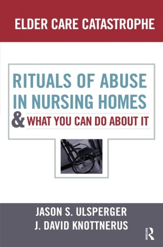 Elder Care Catastrophe: Rituals of Abuse in Nursing Homes and What You Can Do About it (The Sociological Imagination)
