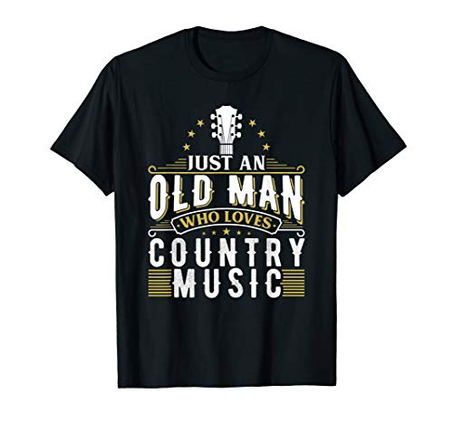 Just An Old Man Who Loves Country Music Grandpa Dad Uncle T-Shirt