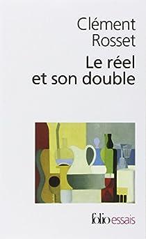 Le réel et son double par Rosset