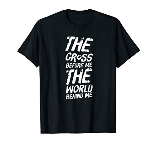 Christian Shirt The Cross Before Me The World Behind Me