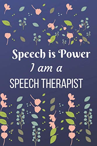 Speech is Power I am-Speech Therapist: A Voice Speech-Language Pathologist: Speech Therapist Notebook, SLP Gifts, , SLP Gift For Notes ... Therapy Gifts
