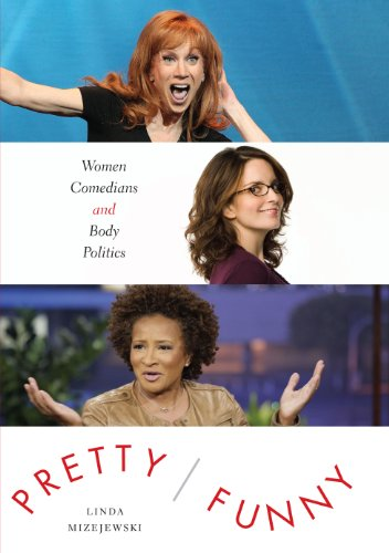Pretty/Funny: Women Comedians and Body Politics por Linda Mizejewski