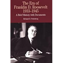 The Era of Franklin D. Roosevelt, 1933-1945: A Brief History with Documents (The Bedford Series in History and Culture)