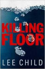 Killing Floor Lee Child 9780593041437 Amazon Com Books