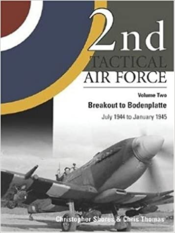 2nd Tactical Air Force Vol 2 Breakout To Bodenplatte July 1944 January 1945 Chris Thomas Christopher Shores 9781903223413 Amazon Books