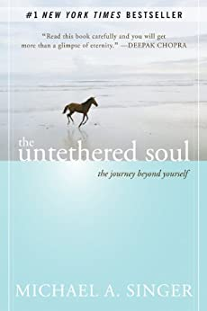 The Untethered Soul: The Journey Beyond Yourself by [Singer, Michael A.]