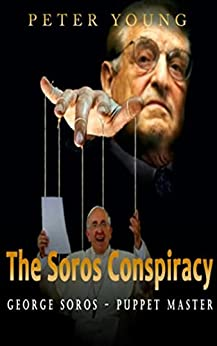 The Soros Conspiracy: George Soros - Puppet Master (The Conspiracy Series Book 1) Peter Young