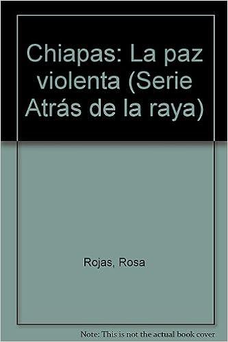 Chiapas: La paz violenta (Serie Atrás de la raya): Amazon.es: Rosa Rojas: Libros en idiomas extranjeros