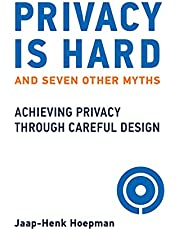 Privacy Is Hard and Seven Other Myths: Achieving Privacy through Careful Design