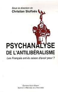 Psychanalyse de l'antilibéralisme : Les Français ont-ils raison d'avoir peur ? par Christian Stoffaës