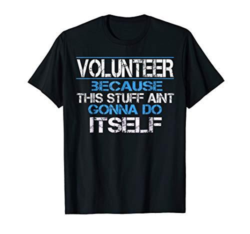 Funny Volunteer Appreciation Gift T Shirt -