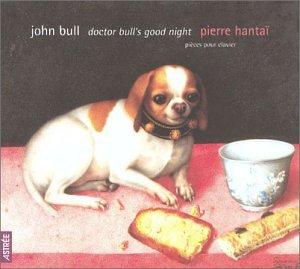 John Bull: Doctor Bull's Good Night (Pièces pour Clavier) by Astrée / Naïve
