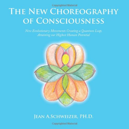 The New Choreography of Consciousness: New Evolutionary Movements Creating a Quantum Leap, Attaining our Highest Human Potential
