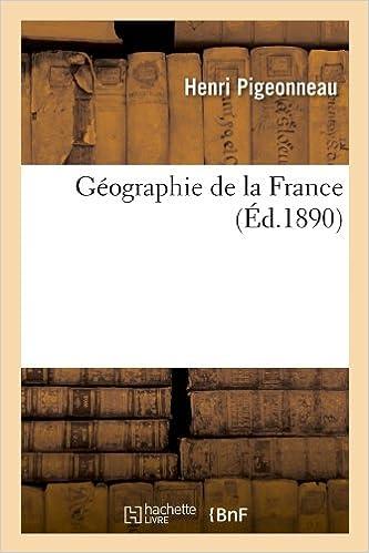 Lire Géographie de la France (Éd.1890) pdf