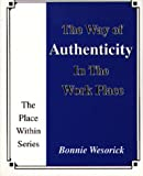 The Way of Authenticity in the Work Place, Wesorick, Bonnie, 0964826461