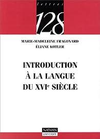 Introduction à la langue du XVIe siècle par Marie-Madeleine Fragonard