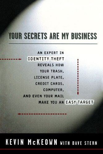 Your Secrets Are My Business: Security Expert Reveals How Your Trash, License Plate, Credit Cards, Computer, a nd Even Your Mail Make You an Easy Target for Today's Information Thieves -  Kevin McKeown, Paperback