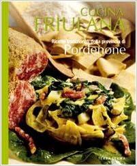 Cucina Friulana Pordenone Ricette Tradizionali Della Provincia Di Pordenone Del Fabro A 9788863220650 Amazon Com Books