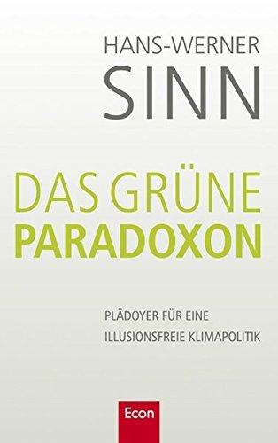 Das grüne Paradoxon. Plädoyer für eine illusionsfreie Klimapolitik