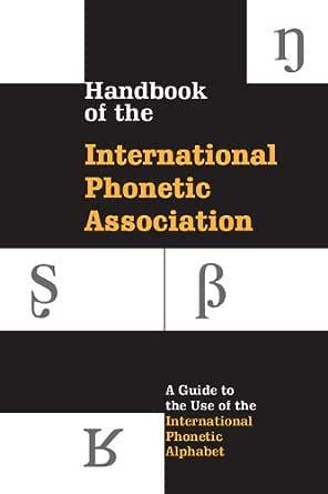 Handbook Of The International Phonetic Association A Guide To The Use Of The International Phonetic Alphabet Kindle Edition By International Phonetic Association Reference Kindle Ebooks Amazon Com