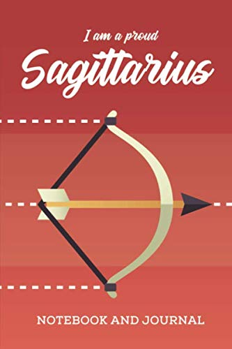 I am a Proud Sagittarius Notebook and Journal: Zodiac Star Sign Horoscope Journal, Diary, Notebook or Log, Birthday Christmas Gift for Men, Women and Kids | 118 pages | 6x9 - Sign Zodiac Capricorn Horoscope