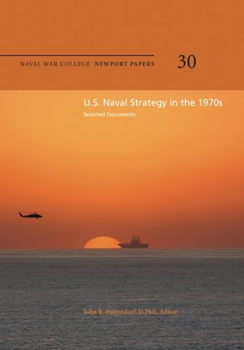 Read Online U.S. Naval Strategy in the 1970s: Selected Documents: Naval War College Newport Papers 30 PDF