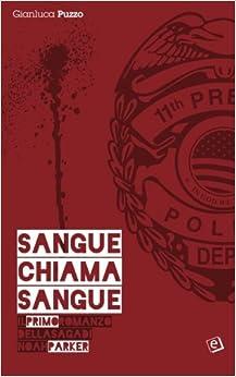 Sangue chiama sangue: Il primo romanzo della saga di Noah Parker: Volume 1 (Detective Noah Parker)