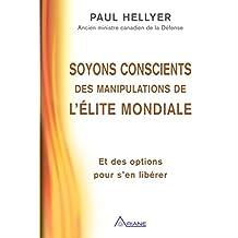 Soyons conscients des manipulations de l'élite mondiale: Et des options pour s'en libérer (French Edition)