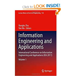 Information Engineering and Applications: International Conference on Information Engineering and Applications (IEA 2011) (Lecture Notes in Electrical Engineering) Rongbo Zhu and Yan Ma