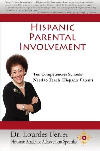 Hispanic Parental Involvement: Ten Competencies Schools Need to Teach Hispanic Parents by Dr. Lourdes Ferrer (2011-06-10)