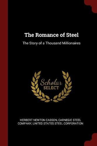 Read Online The Romance of Steel: The Story of a Thousand Millionaires pdf