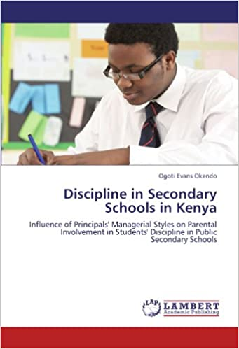 Discipline in Secondary Schools in Kenya: Influence of Principals' Managerial Styles on Parental Involvement in Students' Discipline in Public Secondary Schools