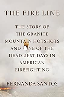 Book Cover: The Fire Line: The Story of the Granite Mountain Hotshots and One of the Deadliest Days in American Firefighting
