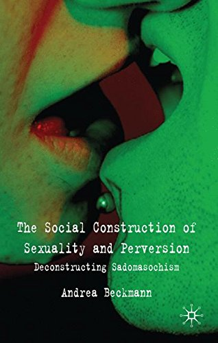 The Social Construction of Sexuality and Perversion: Deconstructing Sadomasochism