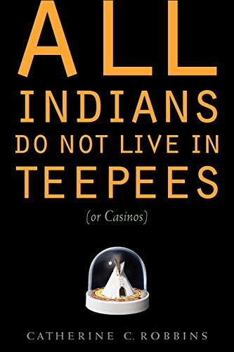 all-indians-do-not-live-in-teepees-or-casinos
