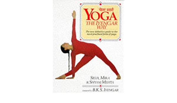 Yoga the Iyengar Way: Amazon.es: Mira Mehta, Shyam Mehta ...
