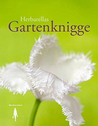 Herbarellas Gartenknigge: Fragen der Etikette in Gartenangelegenheiten - Vademecum wider Gartenirrtümer - Goldige Regeln im Umgang mit Blumen