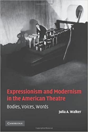 expressionism and modernism in the american theatre walker julia a