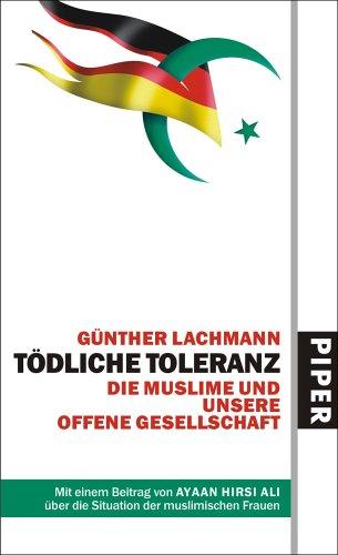 Tödliche Toleranz: Die Muslime und unsere offene Gesellschaft