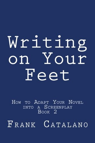 Download Writing on Your Feet (HOW TO ADAPT YOUR NOVEL INTO A SCREENPLAY  Book 2) (Volume 2) pdf epub