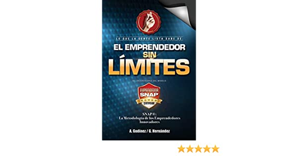 El Emprendedor SIN LIMITES; Como ser EMPRENDEDOR INNOVADOR: y destacarte entre los EMPRENDEDODORES normales. Sabras como ser EMPRENDEDOR VISIONARIO y EXITOSO SIEMPRE con una Mente Millonaria: Amazon.es: Hernández Moreno, Gustavo Rogelio, Godinez