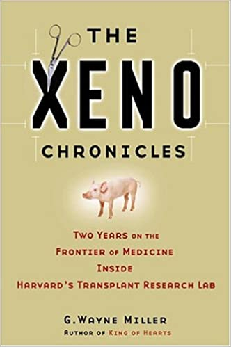 Download Amazon Kindle Book som pdf The Xeno Chronicles: Two Years on the Frontier of Medicine Inside Harvard's Transplant Research Lab by G. Wayne Miller PDF ePub B000ENBQHY