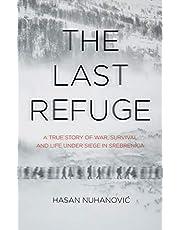 The Last Refuge: A True Story of War, Survival and Life Under Siege in Srebrenica