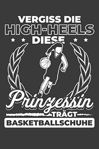 Vergiss die High-Heels Diese Prinzessin trägt Basketballschuhe: Liniertes DinA 5 Notizbuch für alle, die Basketball lieben Basketballer Notizheft (German - Notepad High Heel