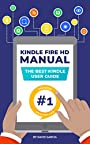 Kindle Fire HD Manual - Unlock the Fire within your new Amazon Tablet and become an expert in minutes! (NEW SEP 2018)