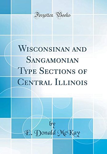 Wisconsinan and Sangamonian Type Sections of Central Illinois (Classic Reprint)
